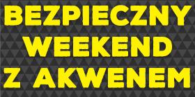 """Zapraszamy na """"Bezpieczny weekend z AKWENEM"""""""